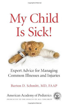 My Child Is Sick!: Expert Advice for Managing Common Illnesses and Injuries - Schmitt, Barton D.