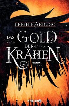 Das Gold der Krähen. Roman - Leigh Bardugo  [Taschenbuch]