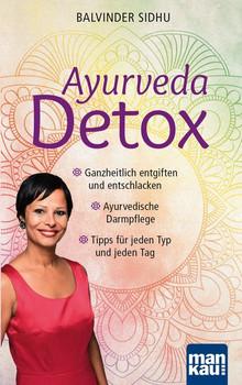 Ayurveda Detox. Ganzheitlich entgiften und entschlacken / Ayurvedische Darmpflege / Tipps für jeden Typ und jeden Tag - Balvinder Sidhu  [Taschenbuch]