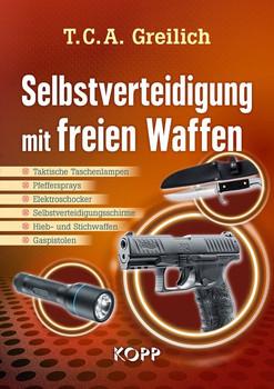 Selbstverteidigung mit freien Waffen. - Taktische Taschenlampen - Pfeffersprays - Elektroschocker - Selbstverteidigungsschirme - Hieb- und Stichwaffen - Gaspistolen - T.C.A. Greilich  [Taschenbuch]
