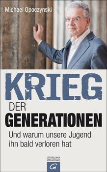 Krieg der Generationen: Und warum unsere Jugend ihn bald verloren hat - Opoczynski, Michael
