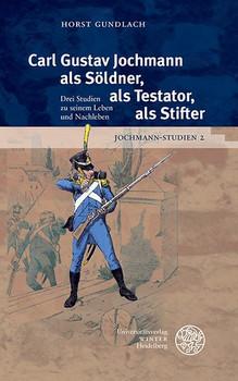 Jochmann-Studien / Carl Gustav Jochmann als Söldner, als Testator, als Stifter. Drei Studien zu seinem Leben und Nachleben - Horst Gundlach  [Gebundene Ausgabe]