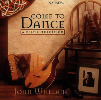 John Whelan - Come to Dance-Celtic Tradition