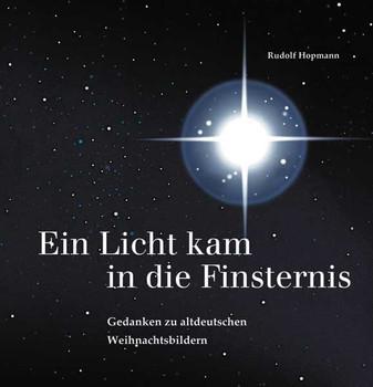 Ein Licht kam in die Finsternis - Gedanken zu altdeutschen Weihnachtsbildern - Hopmann, Rudolf