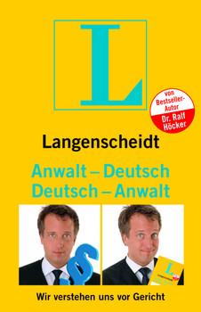 Langenscheidt Anwalt-Deutsch / Deutsch-Anwalt: Wir verstehen uns vor Gericht - Ralf Höcker