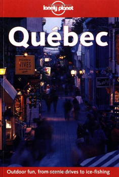 Quebec (Lonely Planet Quebec) - Steve Kokker