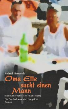 Oma Ette sucht einen Mann. Denn Alter schützt vor Liebe nicht - Ein Psychodrama mit Happy-End - Roland Hanewald  [Taschenbuch]