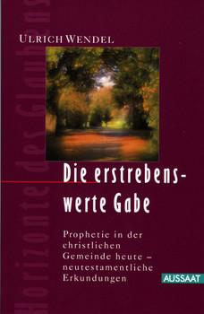 Die erstrebenswerte Gabe - Ulrich Wendel