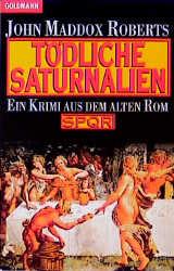 Tödliche Saturnalien. Ein Krimi aus dem alten Rom. SPQR. - John Maddox Roberts