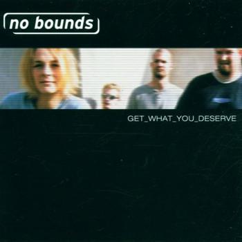 No Bounds - Get What You Deserve