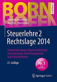 Steuerlehre 2 Rechtslage 2014: Einkommensteuer, Körperschaftsteuer, Gewerbesteuer, Bewertungsgesetz und Erbschaftsteuer (Bornhofen Steuerlehre 2 LB) - Bornhofen, Manfred