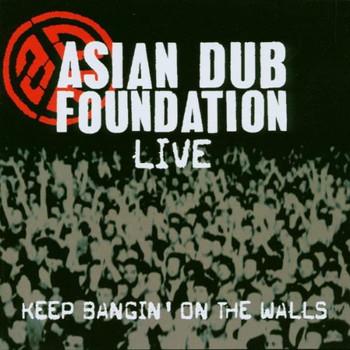 Asian Dub Foundation - Keep Bangin' on the Walls-Li