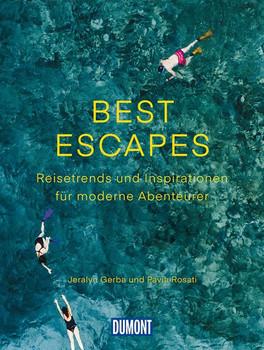 Best Escapes. Reisetrends und Inspirationen für moderne Abenteurer - Jeralyn Gerba & Pavia Rosati  [Taschenbuch]