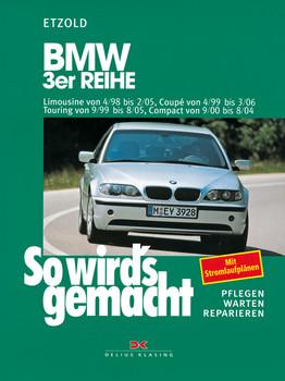 So wird's gemacht. Pflegen - warten - reparieren: So wird's gemacht: So wird's gemacht. BMW 3er-Reihe: Bd 116: Limousine von 4/98 bis 2/05, Coupé ... Touring von 9/99 bis 8/05, Compact ab 9/00 - Hans-Rüdiger Etzold
