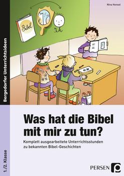 Was hat die Bibel mit mir zu tun? - 1./2. Klasse: Komplett ausgearbeitete Unterrichtsstunden zu bekannten Bibel-Geschichten - Hensel, Nina