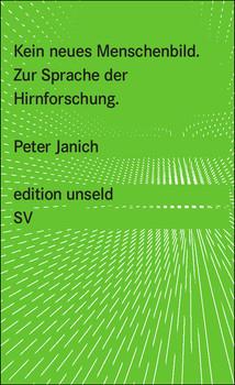 Kein neues Menschenbild: Zur Sprache der Hirnforschung (edition unseld) - Peter Janich