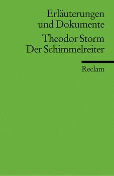 Schimmelreiter. Erläuterungen und Dokumente - Theodor Storm