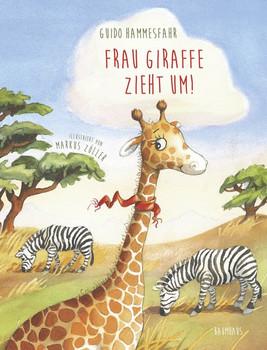 Frau Giraffe zieht um! - Guido Hammesfahr  [Gebundene Ausgabe]