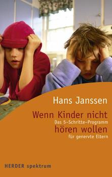 Wenn Kinder nicht hören wollen. Das 5-Schritte-Programm für genervte Eltern - Hans Janssen