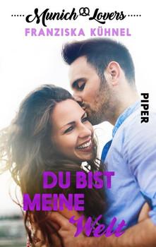 Munich Lovers - Du bist meine Welt. Emma & Alex - Franziska Kühnel [Taschenbuch]