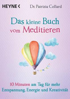 Das kleine Buch vom Meditieren. 10 Minuten am Tag für mehr Entspannung, Energie und Kreativität - Patrizia Collard  [Taschenbuch]