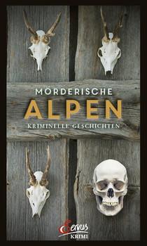 Mörderische Alpen. Kriminelle Geschichten [Gebundene Ausgabe]