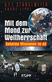 Mit dem Mond zur Weltherrschaft: Geheime Missionen im All - G. F. L. Stanglmeier