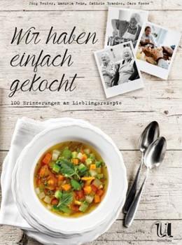Wir haben einfach gekocht!: 100 Erinnerungen an Lieblingsrezepte - Jörg Reuter
