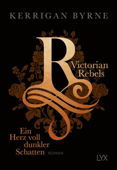 Victorian Rebels - Ein Herz voll dunkler Schatten - Kerrigan Byrne  [Taschenbuch]