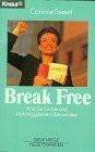 Break free. Wie Sie Süchte und Abhängigkeiten überwinden. - Corinne Sweet