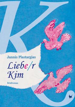 Liebe/r Kim: Briefroman - Plastargias, Jannis