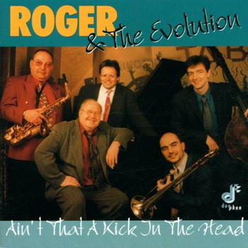 Roger & the Evolution - Ain'T That a Kick in the Head