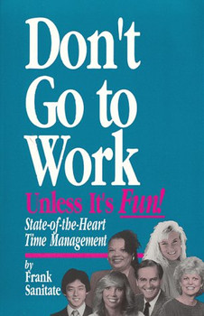 Don't Go to Work Unless It's Fun - Sanitate, Frank