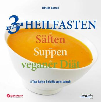 3 Methoden Heilfasten mit Säften oder Suppen oder veganer Diät. 8 Tage fasten plus richtig essen danach - Elfriede Rossori  [Gebundene Ausgabe]