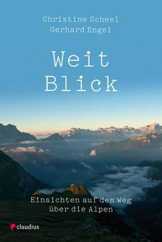 Weit-Blick. Einsichten auf dem Weg über die Alpen - Christine Scheel  [Taschenbuch]