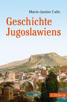 Geschichte Jugoslawiens - Marie-Janine Calic  [Taschenbuch]
