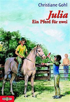 Julia. Ein Pferd für zwei. - Christiane Gohl
