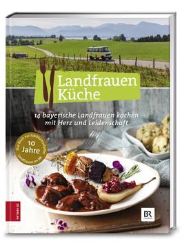 Landfrauenküche. 14 bayerische Landfrauen kochen mit Herz und Leidenschaft [Gebundene Ausgabe]