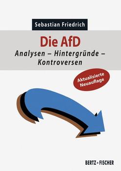 Die AfD. Analysen – Hintergründe – Kontroversen - Sebastian Friedrich  [Taschenbuch]
