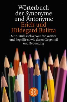 Wörterbuch der Synonyme und Antonyme: Sinn- und sachverwandte Wörter und Begriffe sowie deren Gegenteil und Bedeutungsvarianten - Erich Bulitta