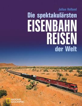 Die spektakulärsten Eisenbahnreisen der Welt - Julian Holland  [Gebundene Ausgabe]