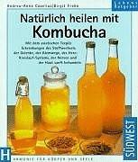 Natürlich heilen mit Kombucha - Birgit Frohn