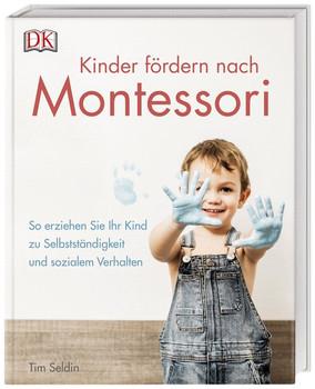 Kinder fördern nach Montessori. So erziehen Sie Ihr Kind zu Selbstständigkeit und sozialem Verhalten - Tim Seldin  [Gebundene Ausgabe]