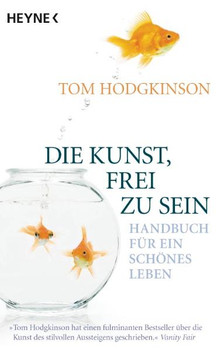 Die Kunst, frei zu sein: Handbuch für ein schönes Leben - Tom Hodgkinson