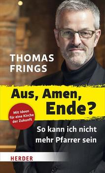 Aus, Amen, Ende?. So kann ich nicht mehr Pfarrer sein - Thomas Frings  [Taschenbuch]