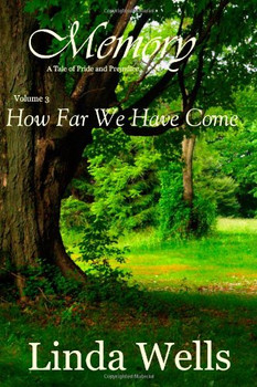 Memory:  Volume 3, How Far We Have Come: A Tale of Pride and Prejudice - Wells, Linda