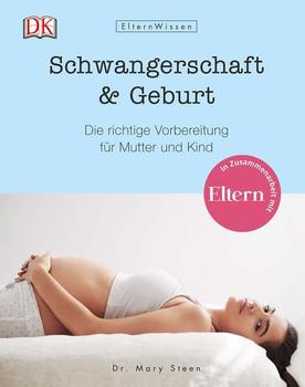 Schwangerschaft & Geburt. Die richtige Vorbereitung für Mutter und Kind. In Zusammenarbeit mit ELTERN - Mary Dr. Stehen  [Gebundene Ausgabe]