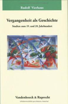 Vergangenheit als Geschichte. Studien zum 19. und 20. Jahrhundert - Rudolf Vierhaus  [Gebundene Ausgabe]