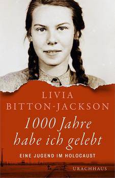 1000 Jahre habe ich gelebt. Eine Jugend im Holocaust - Livia Bitton-Jackson  [Gebundene Ausgabe]