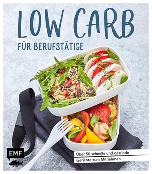 Low Carb für Berufstätige. Über 50 schnelle und gesunde Gerichte zum Mitnehmen [Gebundene Ausgabe]
